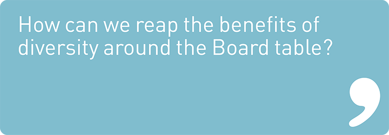 How can we reap the benefits of diversity around the Board table?