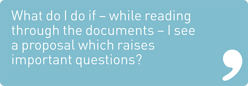 What do I do if – while reading through the documents – I see a proposal which raises important questions?